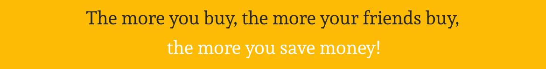 Plus vous achetez, plus vos amis achètent, plus vous économisez de l'argent